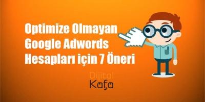 Optimize Olmayan Google Adwords Hesapları için 7 Öneri - dijitalkafa