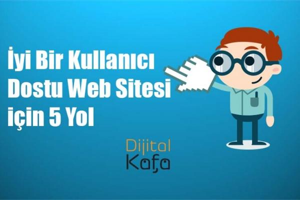 İyi Bir Kullanıcı Dostu Web Sitesi için 5 Yol