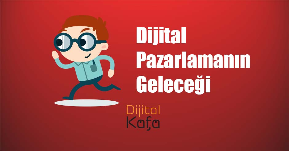 dijital pazarlamanın geleceği