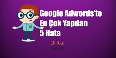Google Adwords'te En Çok Yapılan 5 Hata