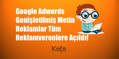 Google Adwords Genişletilmiş Metin Reklamlar Tüm Reklamverenlere Açıldı!