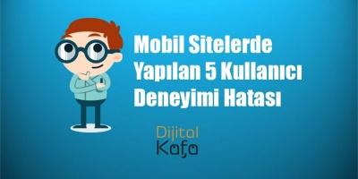 Mobil Sitelerde Yapılan 5 Kullanıcı Deneyimi Hatası