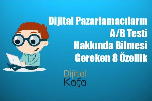 Dijital Pazarlamacıların A/B Testi Hakkında Bilmesi Gereken 8 Özellik