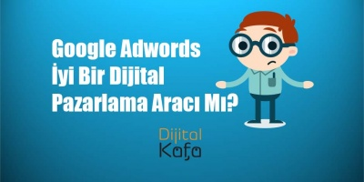 Google Adwords İyi Bir Dijital Pazarlama Aracı Mı?