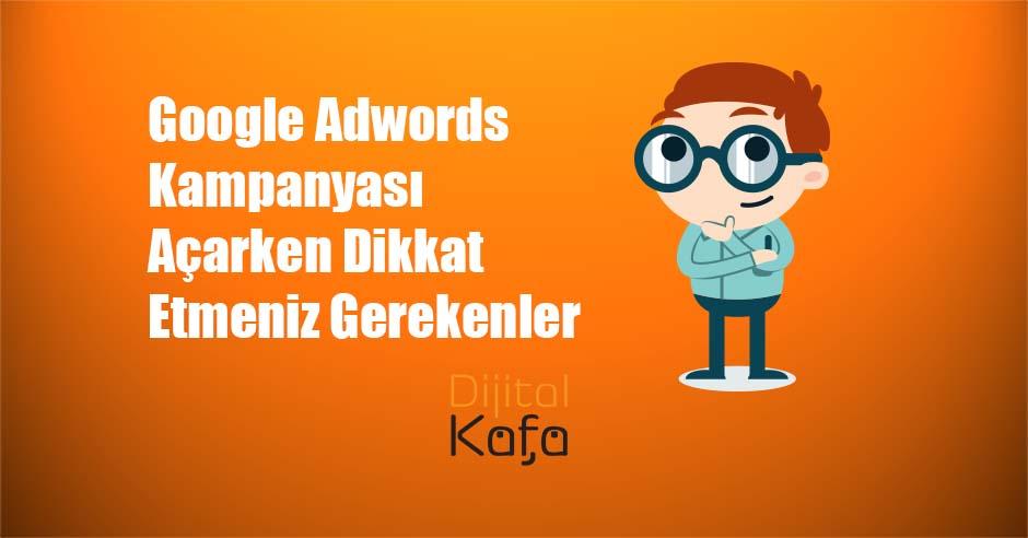Google Adwords Kampanyası Açarken Dikkat Etmeniz Gerekenler