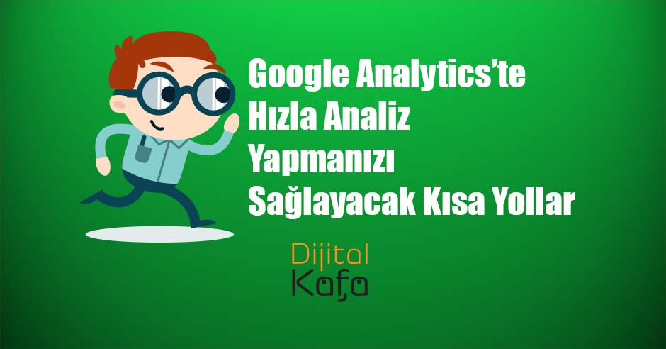 Google Analytics'te Hızla Analiz Yapmanızı Sağlayacak Kısa Yollar