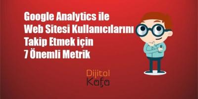 Google Analytics ile Web Sitesi Kullanıcılarını Takip Etmek için 7 Önemli Metrik