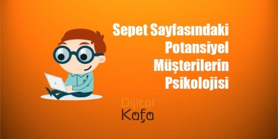 Sepet Sayfasındaki Potansiyel Müşterilerin Psikolojisi