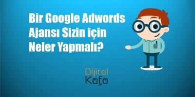 Bir Google Adwords Ajansı Sizin için Neler Yapmalı?
