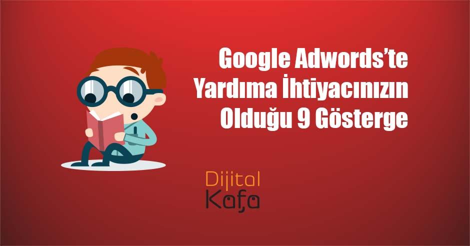 Google Adwords'te Yardıma İhtiyacınızın Olduğu 9 Gösterge