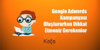 Google Adwords Kampanyası Oluştururken Dikkat Etmeniz Gerekenler