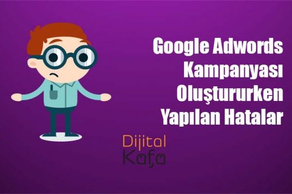 Google Adwords Kampanyası Oluştururken Yapılan Hatalar