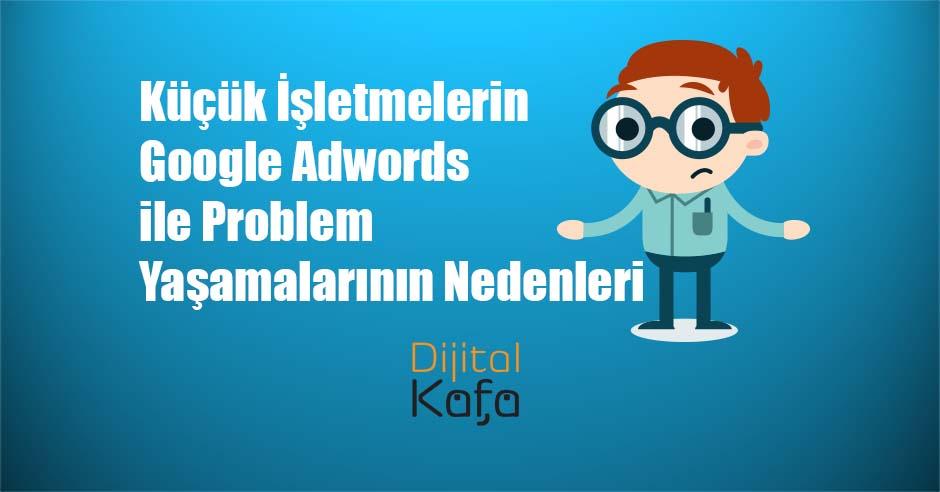 Küçük İşletmelerin Google Adwords ile Problem Yaşamalarının Nedenleri