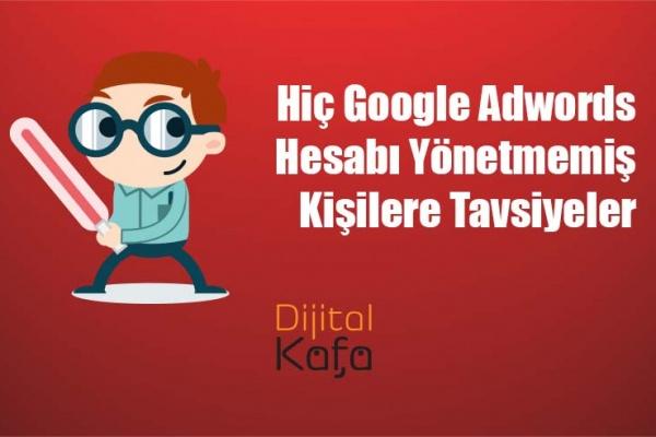 Hiç Google Adwords Hesabı Yönetmemiş Kişilere Tavsiyeler