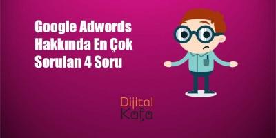 Google Adwords Hakkında En Çok Sorulan 4 Soru