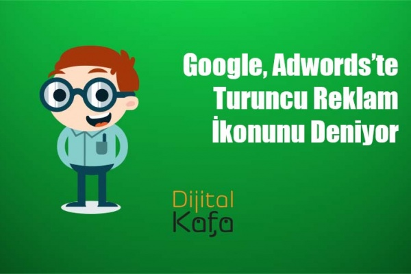 Google, Adwords'te Turuncu Reklam İkonunu Deniyor