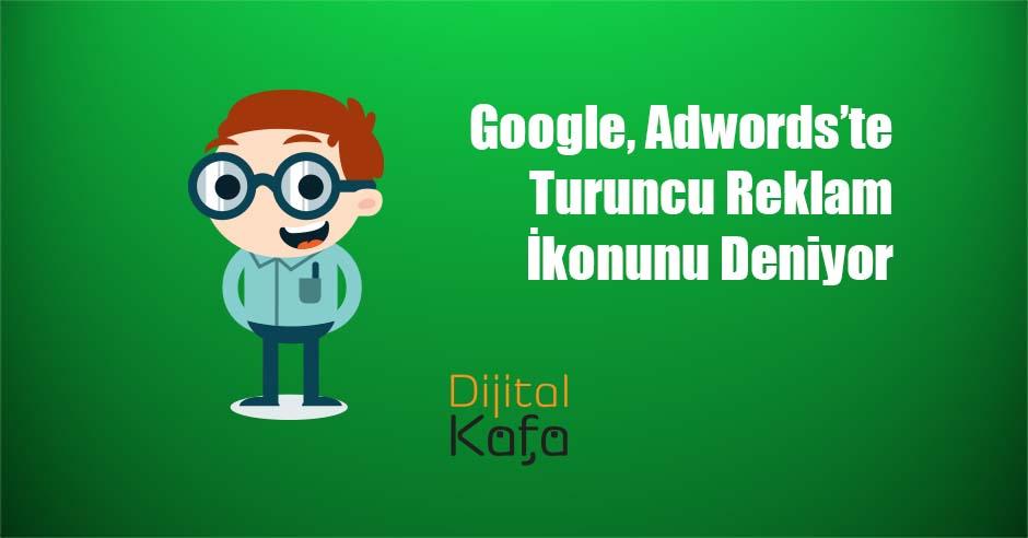 Google, Adwords'te Turuncu Reklam İkonunu Deniyor