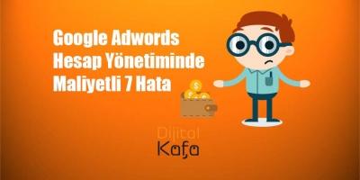 Google Adwords Hesap Yönetiminde Maliyetli 7 Hata